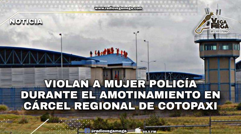 VIOLAN A MUJER POLICÍA DURANTE AMOTINAMIENTO